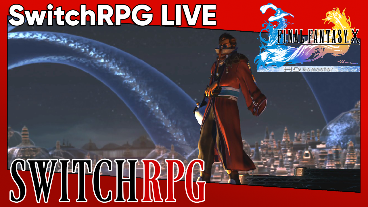 SwitchRPG Live Archive - Final Fantasy X HD Remaster (Switch)