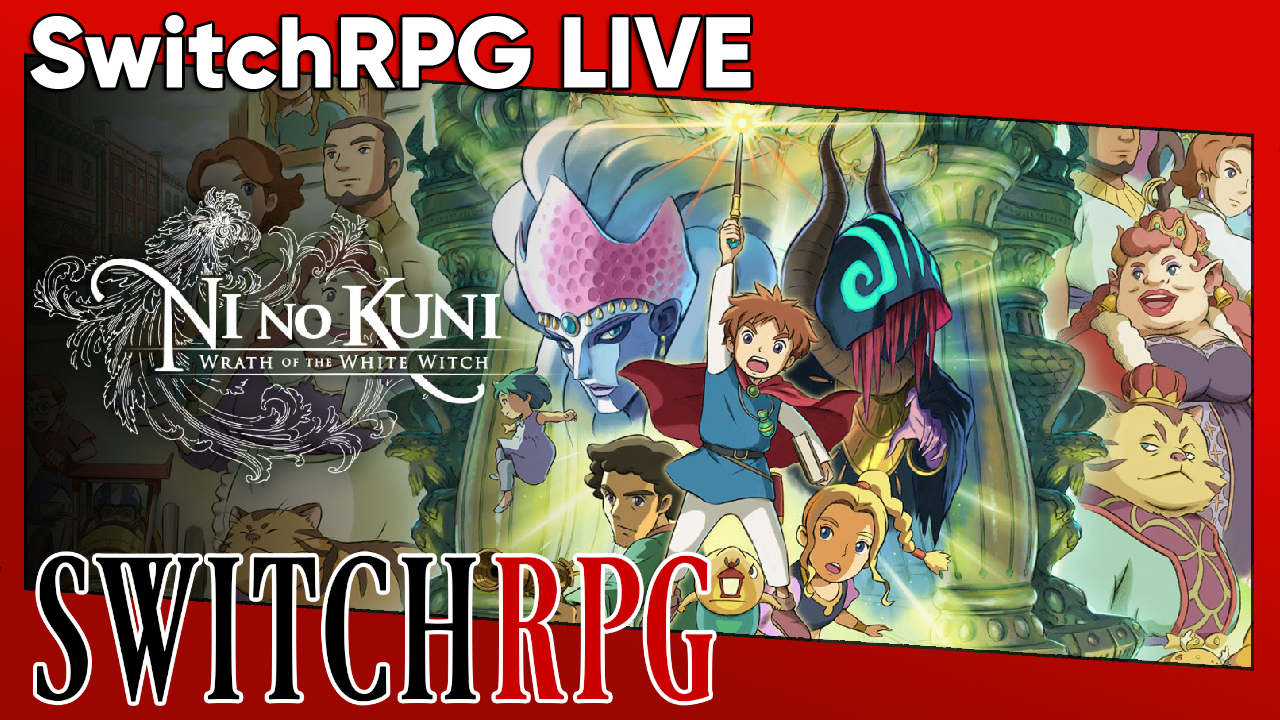 SwitchRPG Live - Ni No Kuni: Wrath of the White Witch (Switch)
