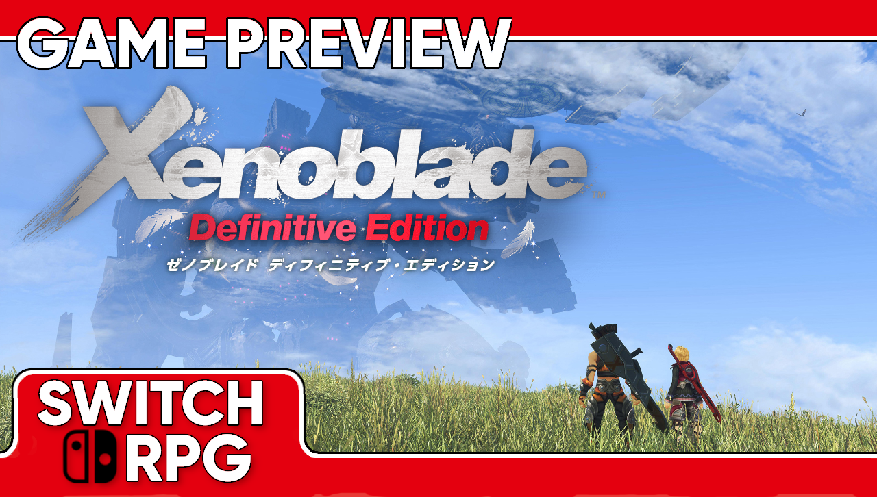 Xenoblade Chronicles: Definitive Edition Preview (Switch)