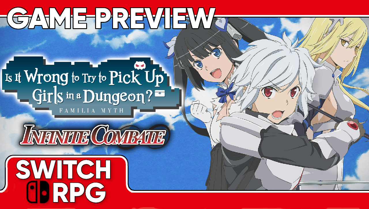 Is It Wrong To Try To Pick Up Girls In A Dungeon? Familia Myth Infinite Combate Preview (Switch)
